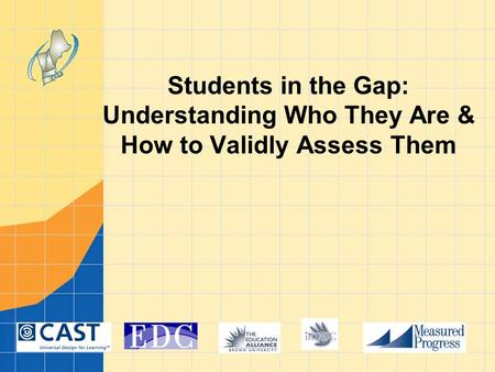 Students in the Gap: Understanding Who They Are & How to Validly Assess Them.