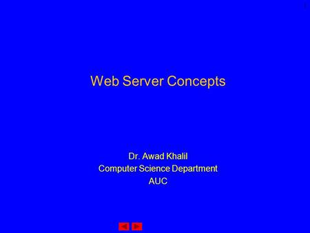 1 Web Server Concepts Dr. Awad Khalil Computer Science Department AUC.