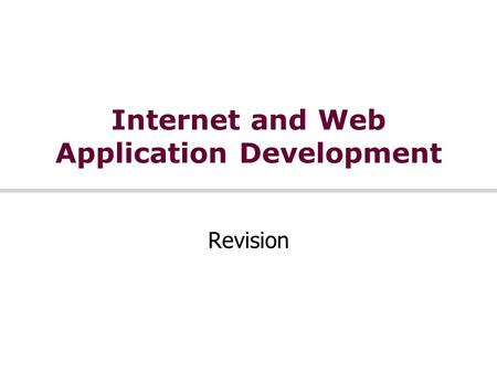 Internet and Web Application Development Revision.