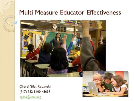 Cheryl Giles-Rudawski (717) 732-8400 X 8639 Multi Measure Educator Effectiveness.