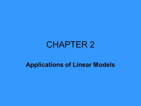 CHAPTER 2 Applications of Linear Models. System of Linear equations with Two Variables Example x + y = 2 x – y = 3 By substitution or elimination you.