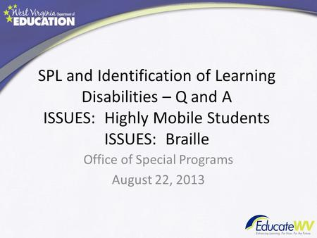 SPL and Identification of Learning Disabilities – Q and A ISSUES: Highly Mobile Students ISSUES: Braille Office of Special Programs August 22, 2013.