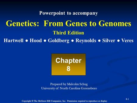 Copyright © The McGraw-Hill Companies, Inc. Permission required to reproduce or display 8-1 Powerpoint to accompany Genetics: From Genes to Genomes Third.