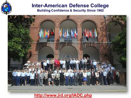 Inter-American Defense College A Confidence & Security Building Measure Inter-American Defense College Building Confidence & Security Since 1962