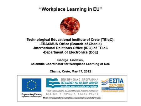 """ ""Workplace Learning in EU"" Technological Educational Institute of Crete (TEIoC): -ERASMUS Office (Branch of Chania) -Department of Electronics (DoE)"