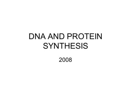 DNA AND PROTEIN SYNTHESIS 2008. DNA (DEOXYRIBONUCLEIC ACID) Nucleic acid that composes chromosomes and carries genetic information.