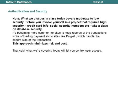 Class 8Intro to Databases Authentication and Security Note: What we discuss in class today covers moderate to low security. Before you involve yourself.