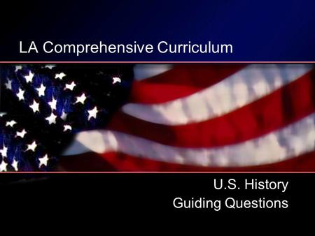 LA Comprehensive Curriculum U.S. History Guiding Questions.