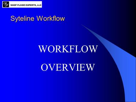 Syteline Workflow WORKFLOW OVERVIEW What is Workflow? Knowledge management Document management Collaboration All terms referring to a WORKFLOW.