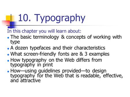 10. Typography In this chapter you will learn about: The basic terminology & concepts of working with type A dozen typefaces and their characteristics.