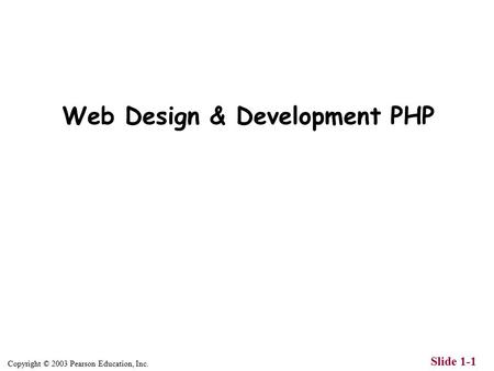 Copyright © 2003 Pearson Education, Inc. Slide 1-1 Web Design & Development PHP.