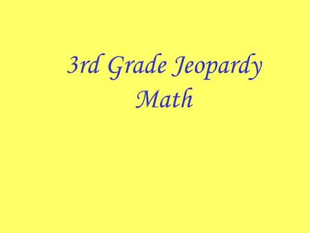 3rd Grade Jeopardy Math Computation and Estimation 1111 3333 2222 4444 5555 1111 3333 2222 4444 5555 1111 3333 2222 4444 5555 1111 3333 2222 4444 5555.