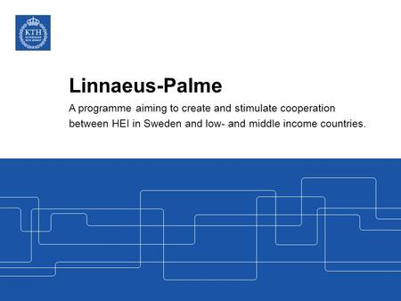 Linnaeus-Palme A programme aiming to create and stimulate cooperation between HEI in Sweden and low- and middle income countries.