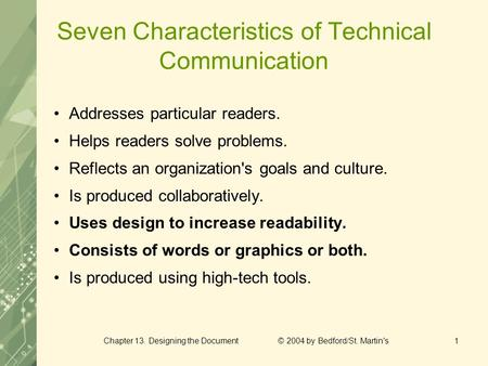 Chapter 13. Designing the Document © 2004 by Bedford/St. Martin's1 Seven Characteristics of Technical Communication Addresses particular readers. Helps.