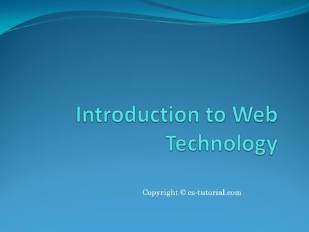 Copyright © cs-tutorial.com. Introduction to Web Development In 1990 and 1991,Tim Berners-Lee created the World Wide Web at the European Laboratory for.