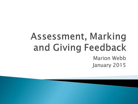 Marion Webb January 2015.  By the end of the session, participants will be able to:  Discuss the role of assessment for learning  Describe key assessment.
