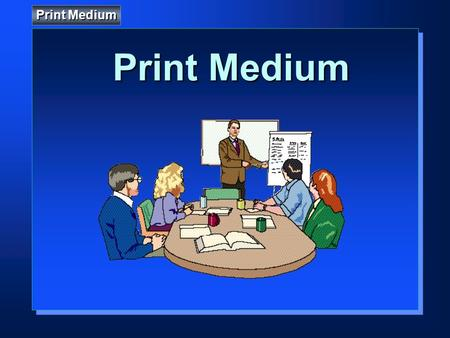 Print Medium. • Advantages & Limitations • Typography • Readability • Layout.