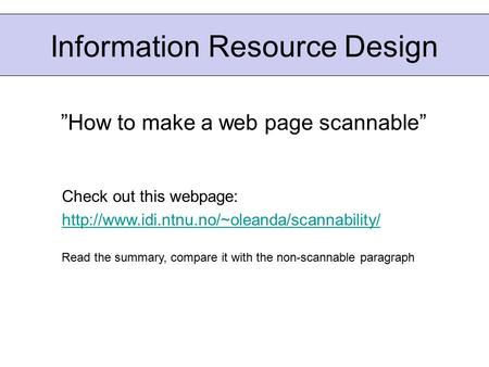 "Information Resource Design ""How to make a web page scannable"" Check out this webpage:  Read the summary,"