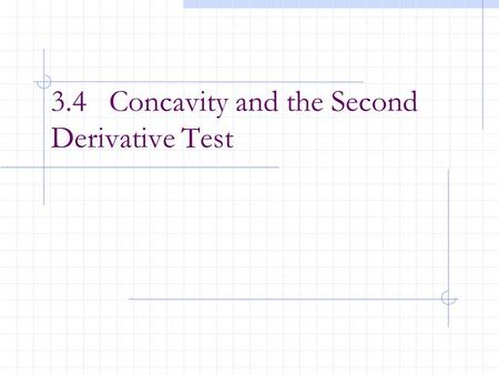 3.4 Concavity and the Second Derivative Test. In the past, one of the important uses of derivatives was as an aid in curve sketching. We usually use a.