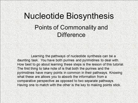 Nucleotide Biosynthesis Points of Commonality and Difference Learning the pathways of nucleotide synthesis can be a daunting task. You have both purines.