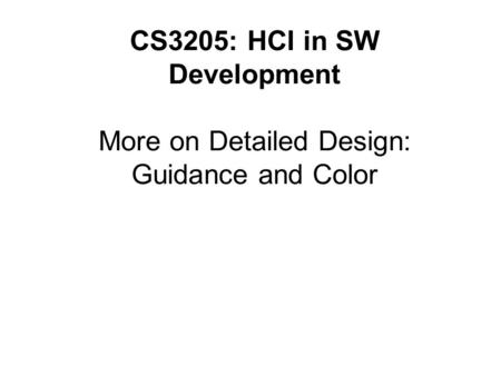 CS3205: HCI in SW Development More on Detailed Design: Guidance and Color.
