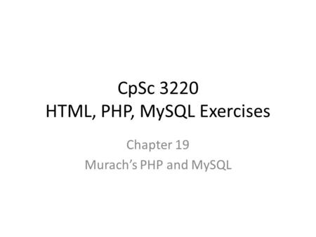 CpSc 3220 HTML, PHP, MySQL Exercises Chapter 19 Murach's PHP and MySQL.