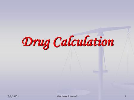 1 Drug Calculation 9/8/2015Miss Iman Shaweesh. 2 Fractions A fraction is part of a whole number. The fraction 6 means that there are 8 parts to the whole.
