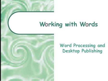 W rking with W rds Word Processing and Desktop Publishing o o.