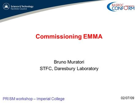 Bruno Muratori STFC, Daresbury Laboratory Commissioning EMMA 02/07/09 PRISM workshop – Imperial College.