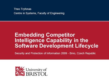 Theo Tryfonas Centre in Systems, Faculty of Engineering Embedding Competitor Intelligence Capability in the Software Development Lifecycle Security and.