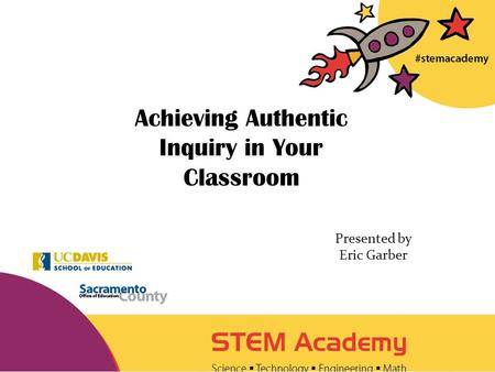 Achieving Authentic Inquiry in Your Classroom Presented by Eric Garber.
