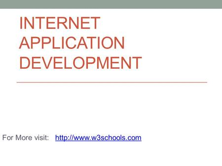 INTERNET APPLICATION DEVELOPMENT For More visit: