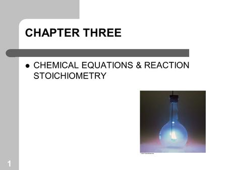 1 CHAPTER THREE CHEMICAL EQUATIONS & REACTION STOICHIOMETRY.