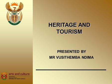 HERITAGE AND TOURISM PRESENTED BY MR VUSITHEMBA NDIMA.