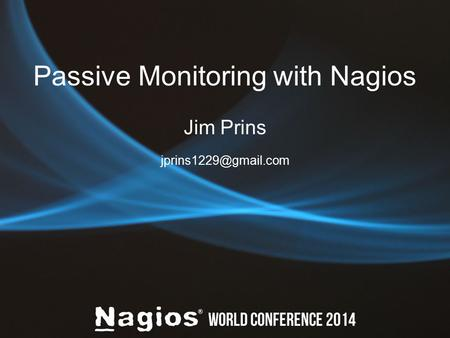 Passive Monitoring with Nagios Jim Prins