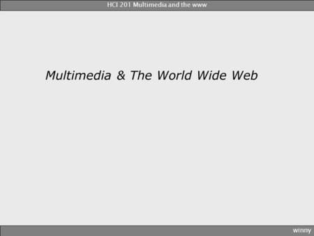 Multimedia & The World Wide Web winny HCI 201 Multimedia and the www.