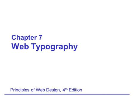 Chapter 7 Web Typography Principles of Web Design, 4 th Edition.