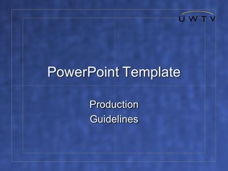 PowerPoint Template Production Guidelines Production Guidelines.