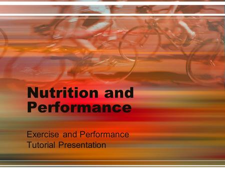 Nutrition and Performance Exercise and Performance Tutorial Presentation.