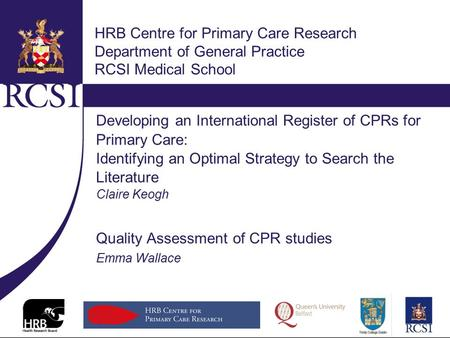 HRB Centre for Primary Care Research Department of General Practice RCSI Medical School Developing an International Register of CPRs for Primary Care: