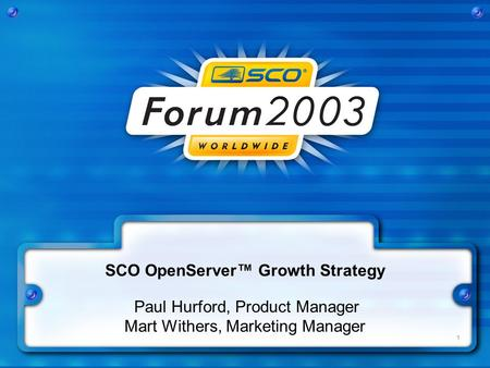 1 SCO OpenServer™ Growth Strategy Paul Hurford, Product Manager Mart Withers, Marketing Manager.