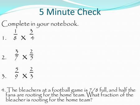 5 Minute Check Complete in your notebook x x 5