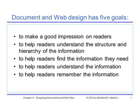Chapter 11. Designing Documents and Web Sites © 2010 by Bedford/St. Martin's1 Document and Web design has five goals: to make a good impression on readers.