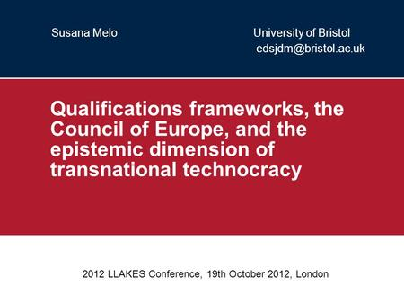 Susana Melo University of Bristol Qualifications frameworks, the Council of Europe, and the epistemic dimension of transnational technocracy.