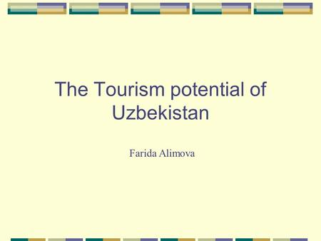 The Tourism potential of Uzbekistan Farida Alimova.