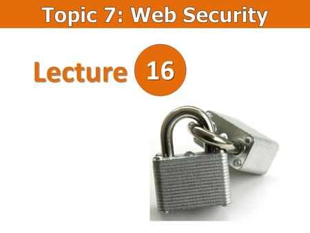 Lecture 16. OWASP: The Open Web Application Security Project https://www.owasp.org/index.php/Top_10_2013-Top_10.