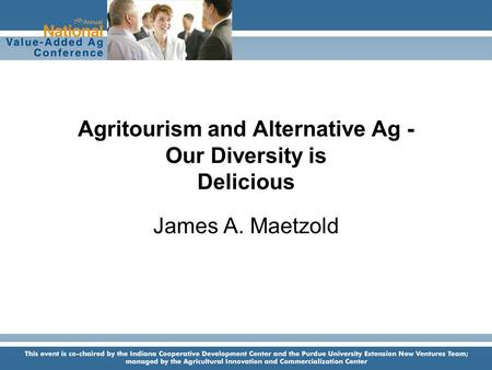 Agritourism and Alternative Ag - Our Diversity is Delicious James A. Maetzold.