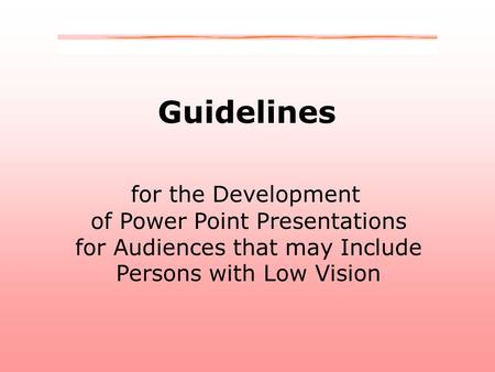 Guidelines for the Development of Power Point Presentations for Audiences that may Include Persons with Low Vision.