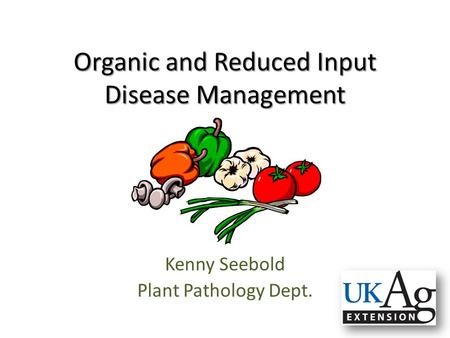 Organic and Reduced Input Disease Management Kenny Seebold Plant Pathology Dept.