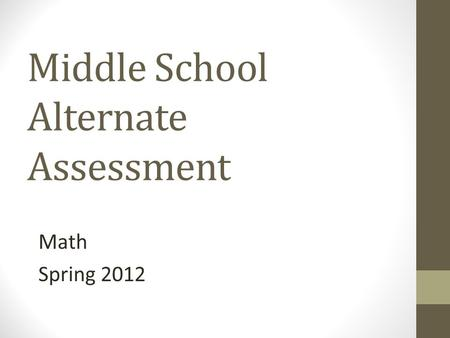 Middle School Alternate Assessment Math Spring 2012.